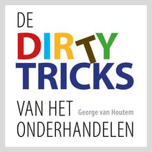 George van Houtem De dirty tricks van het onderhandelen - Ontdek de regels van het spel en verbeter je machtspositie