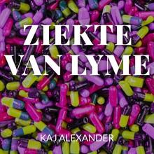 Kaj Alexander de Vries Ziekte van Lyme - Wat de ziekte van Lyme is en hoe ervan te genezen