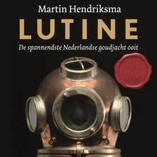 Martin Hendriksma Lutine - De spannendste Nederlandse goudjacht ooit