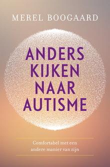 Merel Boogaard Anders kijken naar autisme - Comfortabel met een andere manier van zijn