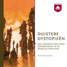 Timo Slootweg Duistere dystopieën - Een hoorcollege over doemdenken in de wereldliteratuur