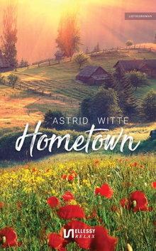 Astrid Witte Hometown - Liefdesroman