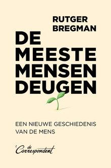 Rutger Bregman De meeste mensen deugen - Een nieuwe geschiedenis van de mens