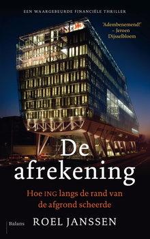 Roel Janssen De afrekening - Hoe ING langs de rand van de afgrond scheerde. Een waargebeurde financiële thriller