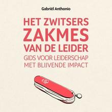 Gabriël Anthonio Het Zwitsers zakmes van de leider - Gids voor leiderschap met blijvende impact