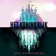 Jess Rothenberg Het Koninkrijk - Wat als 'en ze leefden nog lang en gelukkig' niet zo mooi is als het lijkt?