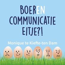 Monique te Kiefte-ten Dam Boerencommunicatie Eitje?! - Voor meer rust, meer plezier en minder ruzie