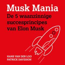 Hans van der Loo Musk Mania - De 5 waanzinnige succesprincipes van Elon Musk