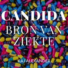 Kaj Alexander de Vries Candida, bron van ziekte - Wat Candida is en hoe je er van af komt