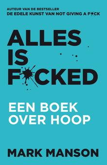 Mark Manson Alles is f*cked - Een boek over hoop