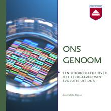 Mirte Bosse Ons genoom - Een hoorcollege over het teruglezen van evolutie uit DNA