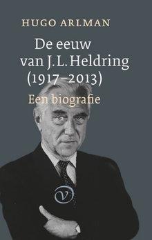 Hugo Arlman De eeuw van J.L. Heldring (1917-2013) - Een biografie