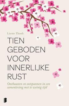 Lisette Thooft Tien geboden voor innerlijke rust - Onthaasten en ontspannen in een samenleving met te weinig tijd