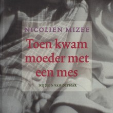 Nicolien Mizee Toen kwam moeder met een mes