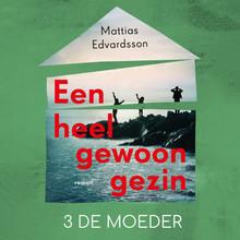 Mattias Edvardsson Een heel gewoon gezin - Deel 3 - De moeder
