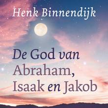 Henk Binnendijk De God van Abraham, Isaak en Jakob - Bijbelstudies
