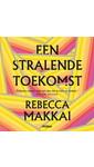 Meer info over Rebecca Makkai Een stralende toekomst bij Luisterrijk.nl