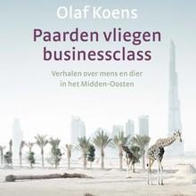 Olaf Koens Paarden vliegen businessclass - Verhalen over mens en dier in het Midden-Oosten