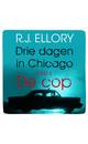 R.J. Ellory Drie dagen in Chicago - deel 2 De cop