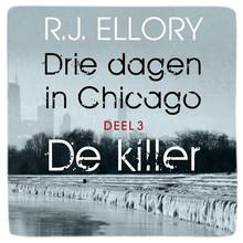 R.J. Ellory Drie dagen in Chicago - deel 3 De killer