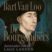Bart Van Loo De Bourgondiërs - Aartsvaders van de Lage Landen