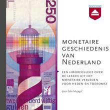 Edin Mujagic Monetaire geschiedenis van Nederland - Een hoorcollege over de lessen uit het monetaire verleden voor heden en toekomst