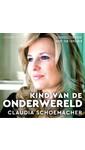 Meer info over Claudia Schoemacher Kind van de onderwereld bij Luisterrijk.nl