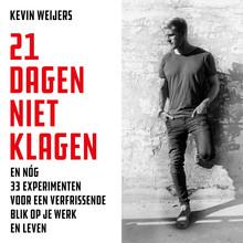 Kevin Weijers 21 dagen niet klagen - en nóg 33 experimenten voor een verfrissende blik op je werk en leven