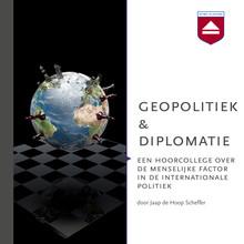 Jaap de Hoop Scheffer Geopolitiek en diplomatie - Een hoorcollege over de menselijke factor in de internationale politiek