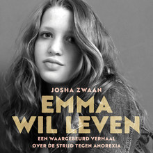 Josha Zwaan Emma wil leven - Een waargebeurd verhaal over de strijd tegen anorexia