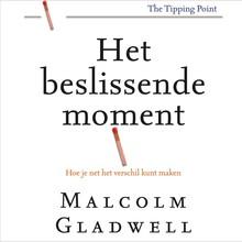 Malcolm Gladwell Het beslissende moment - Hoe je net het verschil kunt maken