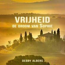 Debby Albers Vrijheid - De droom van Sophie