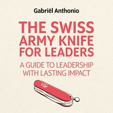 Gabriël Anthonio The Swiss Army Knife for Leaders - A Guide to Leadership with Lasting Impact