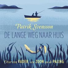 Patrik Svensson De lange weg naar huis - Over een vader, een zoon en de paling