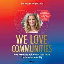 Maartje Blijleven We love communities - Hoe je succesvol wordt met jouw online community