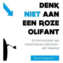 Sarah Gagestein Denk niet aan een roze olifant - De psychologie van onzichtbaar overtuigen met framing