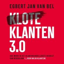 Egbert Jan van Bel Kloteklanten 3.0 - Hoe word ik het klantvriendelijkste bedrijf van Nederland (... voor mijn klanten)