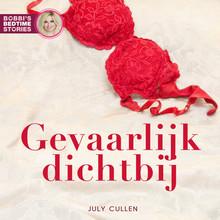 July Cullen Bobbi's Bedtime Stories 4 - Gevaarlijk dichtbij