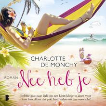 Charlotte de Monchy Nee heb je - Bobbie gaat naar Bali om een klein klusje te doen voor haar baas. Maar dat pakt heel anders uit dan verwacht!
