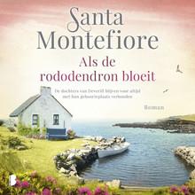 Santa   Montefiore Als de rododendron bloeit - De dochters van Deverill blijven voor altijd met hun geboorteplaats verbonden