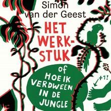 Simon van der Geest Het werkstuk - of hoe ik verdween in de jungle