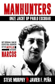 Steve Murphy Manhunters - Onze jacht op Pablo Escobar - Het verhaal van de echte DEA-agenten uit de Netflix-hitserie Narcos