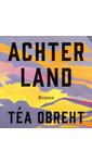 Meer info over Téa Obreht Achterland bij Luisterrijk.nl