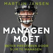 Martijn Jansen Managen moet - Beter presteren door slim te managen