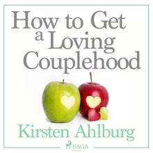 Kirsten Ahlburg How to Get a Loving Couplehood