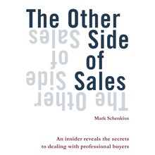 Mark Schenkius The Other Side of Sales - An insider reveals the secrets to dealing with professional buyers