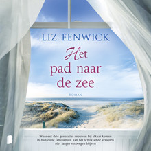 Liz Fenwick Het pad naar de zee - Wanneer drie generaties vrouwen bij elkaar komen in hun oude familiehuis, kan het tragische verleden niet langer verborgen blijven