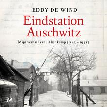 Eddy de Wind Eindstation Auschwitz - Mijn verhaal vanuit het kamp (1943 - 1945)