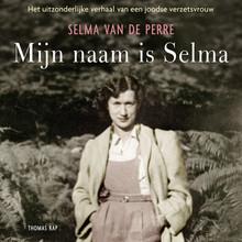 Mijn naam is Selma - Het uitzonderlijke verhaal van een joodse verzetsvrouw