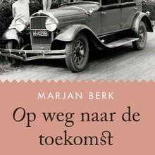 Marjan Berk Op weg naar de toekomst - Columns over het leven